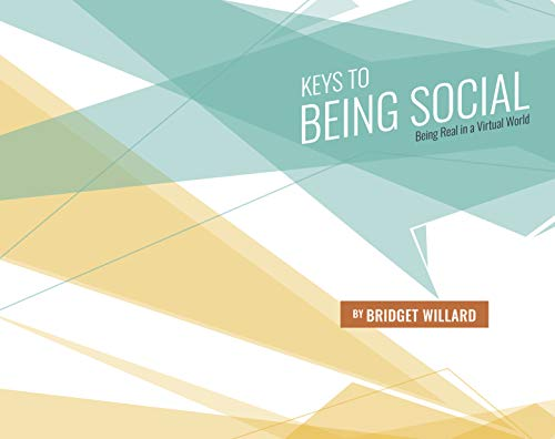Keys to Being Social: Being Real in a Virtual World (English Edition) Kindle Edition