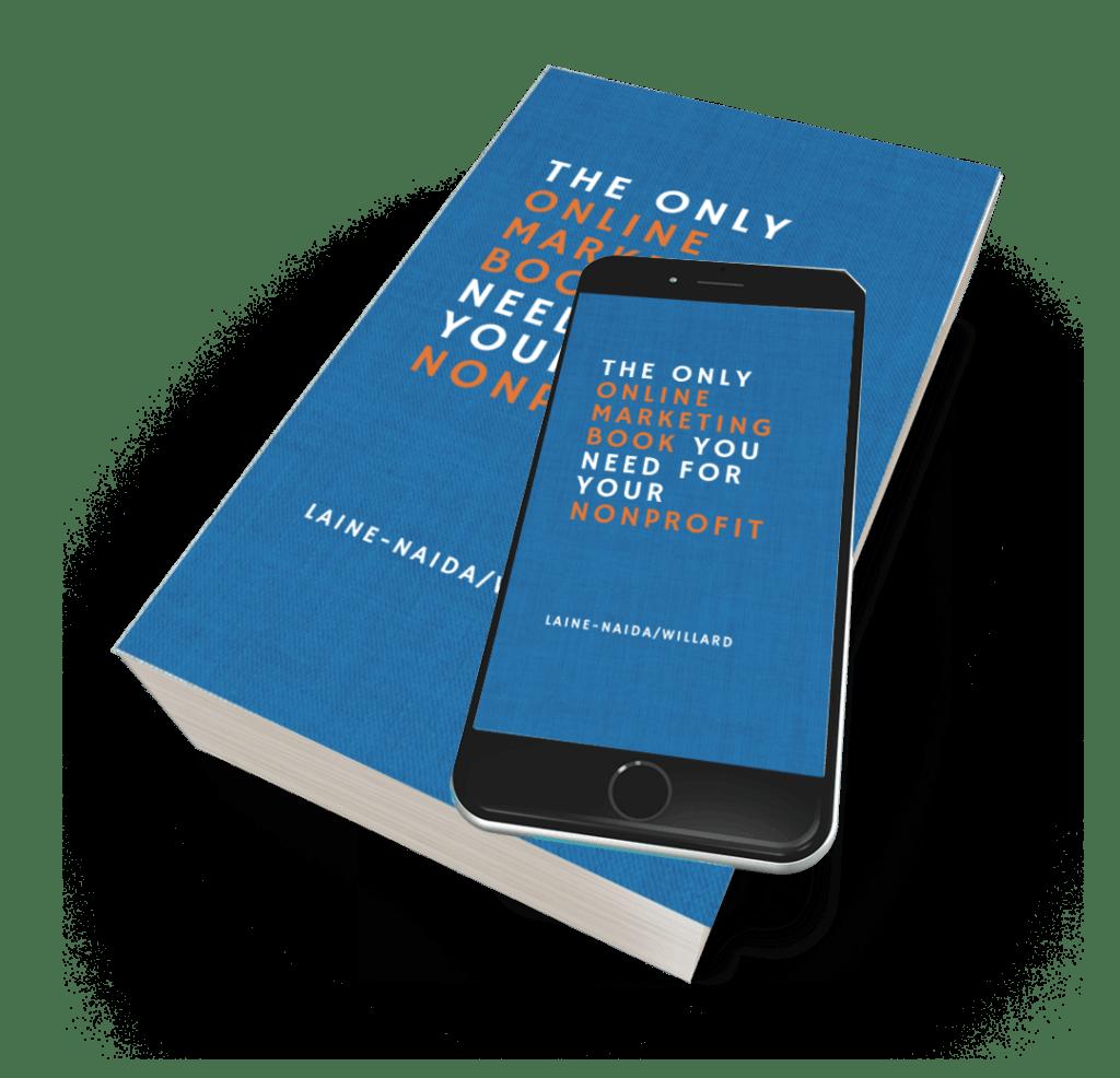 The Only Online Marketing Book You Need for Your Nonprofit Warren Laine-Naida Bridget Willard 2021