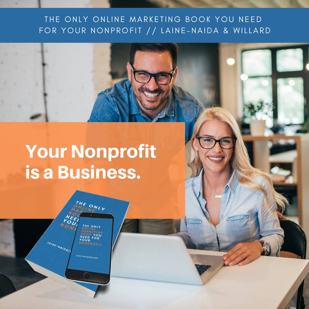 The Only Online Marketing Book You Need for Your Nonprofit book. Warren Laine-Naida and Bridget Willard.